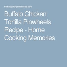 Buffalo Chicken Tortilla Pinwheels Recipe - Home Cooking Memories