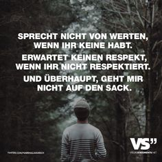 Visual Statements®️️ Sprecht nicht von Werten, wenn ihr keine habt. Erwartet nicht Respekt, wenn ihr nicht respektiert. Und überhaupt, geht mir nicht auf den Sack. Sprüche / Zitate / Quotes /Leben / Freundschaft / Beziehung / Familie / tiefgründig / lustig / schön / nachdenken