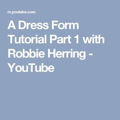 A Dress Form Tutorial Part 1 with Robbie Herring - YouTube