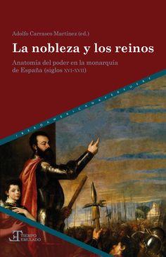 La nobleza y los reinos : anatomía del poder en la Monarquía de España (siglos XVI-XVII) / Adolfo Carrasco Martínez (ed.)