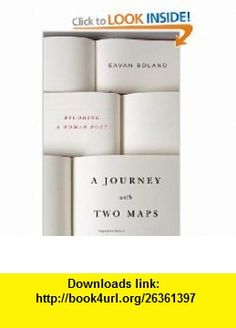 A Journey with Two Maps Becoming a Woman Poet (9780393052145) Eavan Boland , ISBN-10: 0393052141  , ISBN-13: 978-0393052145 ,  , tutorials , pdf , ebook , torrent , downloads , rapidshare , filesonic , hotfile , megaupload , fileserve