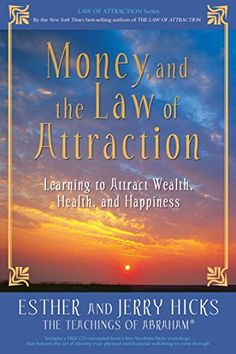 Money, and the Law of Attraction: Learning to Attract Wea...