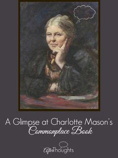 Charlotte Mason kept a commonplace book, and today we're showing you pictures of it!