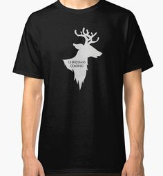 Christmas Is Coming (Game Of Thrones) T-Shirt Christmas Is Coming, Craft Party, Classic T Shirts, Crafting, Craft Ideas, Game, Mens Tops, How To Wear, Stuff To Buy