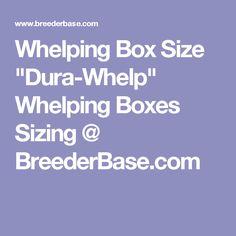 "Whelping Box Size ""Dura-Whelp"" Whelping Boxes Sizing @ BreederBase.com"