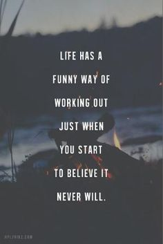 """Life has a funny way of working out just when you start to believe it never will"". #quotes by Nefertiti"