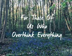For Those Of Us Who Overthink Everything   From Roses