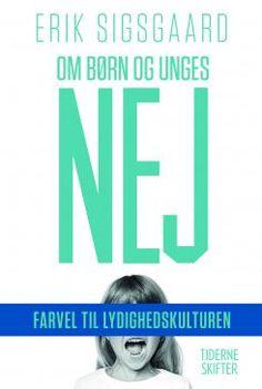 Erik Sigsgaard: Om børn og unges nej : farvel til lydighedskulturen