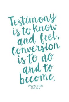 Life Quote: Testimony is to know and feel conversion is to do and to become. Elder Dalli