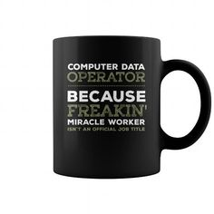 Data Entry Operator  Data Entry Operator because freakinmiracle worker isnt an official job title operator shirt, operator mug, operator gifts, operator quotes funny #operator #hoodie #ideas #image #photo #shirt #tshirt #sweatshirt #tee #gift #perfectgift #birthday #Christmas