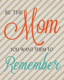 A Pocket full of LDS prints: Be The Mom You Want Them To Remeber