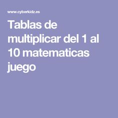 Tablas de multiplicar del 1 al 10 matematicas juego