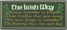 Irish Blessing - 'Always remember to forget - Those troubles that pass away - But never forget to remember - The Blessings that visit each day.' ((Very pretty! Irish Prayer, Irish Blessing, Immigration Quebec, Irish Toasts, Irish Quotes, Irish Sayings, Timeline Cover, Irish American, American History