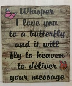 Whisper I Love You To A Butterfly and It Will Fly to Heaven to Deliver Your Message - 18 x 21 Distressed Wooden Sign Wooden Pallet Crafts, Wooden Pallets, Wooden Diy, Wooden Signs, Pallet Wood, Wood Crafts, 1920s Home Decor, Inspirational Signs, Craft Show Ideas