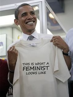 This is what a feminist looks like, Obama 2012