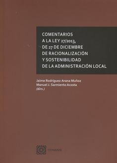 Comentarios a la Ley 27/2013, de 27 de diciembre, de racionalización y sostenibilidad de la administración local.      Comares, 2014