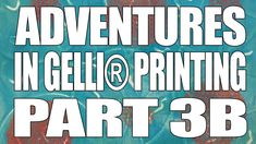 How to: Adventures in Gelli® Printing - Part 3B - The final half of my adventures in Gelli® Printing with a real Gelli® Plate from Gelli® Arts.
