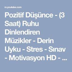 Pozitif Düşünce - (3 Saat) Ruhu Dinlendiren Müzikler - Derin Uyku - Stres - Sınav - Motivasyon HD - YouTube