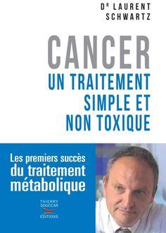 Le DrLaurent Schwartz, cancérologue et chercheur à l'Ecole Polytechnique, sort un nouveau livre intitulé «Cancer, un traitement simple et non toxique».  Ce livre n'est pas encore en librairie. Mais l'éditeur me l'a envoyé pour que je puisse en prendre connaissance au plus tôt, et vous en faire part.  En effet, le traitement du cancer est souvent une question de semaines, ou de jours: 50% des personnes frappées par le cancer du poumon, du pancréas, du foie ou du rein meurent dans les six