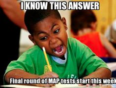 Meme Creator - I KNOW THIS ANSWER Final round of MAP tests start this week