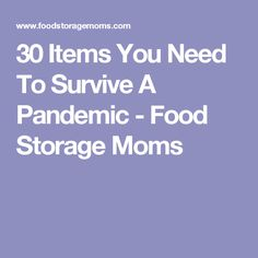30 Items You Need To Survive A Pandemic - Food Storage Moms