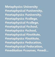 Metaphysics University #metaphysical #university, #metaphysics #university, #metaphysics #college, #metaphysical #college, #metaphysical #school, #metaphysics #school, #metaphysical #institute, #metaphysics #institute, #metaphysics #education, #metaphysical #education, #meditation #courses, #meditation #classes, #guided #meditations, #yoga #meditation, #meditation #techniques, #spiritual #meditations, #how #to #meditate, #meditation, #meditating, #meditate…