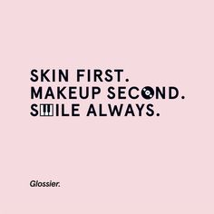 Skin first. Makeup second. smile always #quote