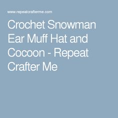 Crochet Snowman Ear Muff Hat and Cocoon - Repeat Crafter Me