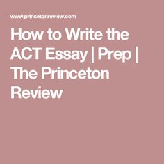 How to Write the ACT Essay | Prep | The Princeton Review