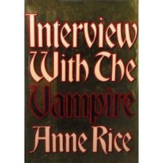 Interview With the Vampire (and the rest of the Vampire Chronicles)