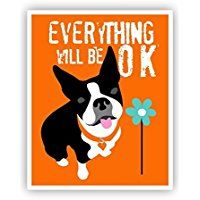Boston Terrier Poster, Everything Will Be OK, 11 x 14 Poster, Dog Art