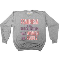 Feminism Is The Radical Notion That... -- Women's Sweatshirt/Long-Sleeve – Feminist Apparel