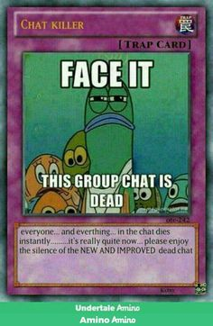Face it this group chat is dead Really Funny Memes, Stupid Funny Memes, Funny Relatable Memes, Haha Funny, Top Funny, Funny Humor, Yugioh Trap Cards, Funny Yugioh Cards, Pokemon Card Memes