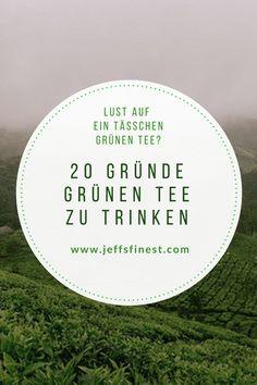 Zwanzig geniale Gründe Grünen Tee zu trinken Drinking Tea, Green Tee, Health
