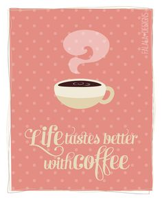 Life Tastes Better With Coffee - Free 8x10 Printable, available in peach, mint, lilac, and other great colors! feases y citas sobre el #café
