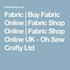 Fabric | Buy Fabric Online | Fabric Shop Online | Fabric Shop Online UK - Oh Sew Crafty Ltd
