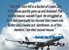 ♥ღ ♫♥ Keep at it!  Catch Me if You Can #moviequote #inspirationalquotes #inspiring quotes!