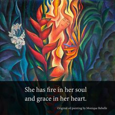 'She has fire in her soul and grace in her heart'. 'Fire Goddess' original oil painting by Monique Rebelle. #artwork #artist #quote #hawaii #kundalini #spiritual #firewoman #firegoddess