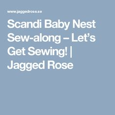 Scandi Baby Nest Sew-along – Let's Get Sewing!   Jagged Rose