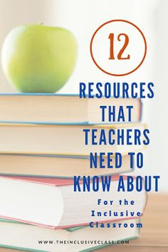 12 Resources that Teachers Need to Know About for the Inclusive Classroom:  A Professional Development Guide