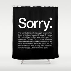 Sorry.* For a limited time only. Shower Curtain