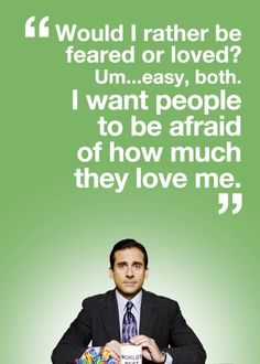 Dear Michael Scott, You are my hero.
