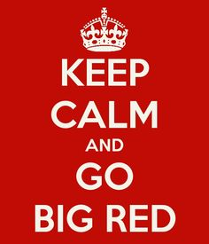 Go Big Red!  (I'm not a fan of changing this quote, but this one is good)