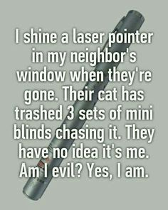 Use laser pointer to make neighbors\' pets destroy their blinds