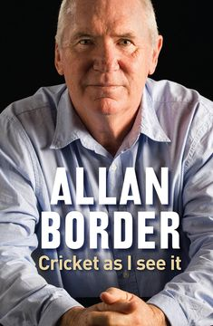 """Read """"Cricket As I See It"""" by Allan Border available from Rakuten Kobo. In the twenty years since Allan Border retired as Australian cricket captain he's been one of the game's closest and mos. Cricket Books, Cricket Store, World Cricket, Non Fiction, The Dressmaker Rosalie Ham, Jack Hobbs, John Marsden, Steve Waugh, Jimmy Barnes"""