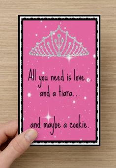 All You Need is Love, a Tiara... and maybe a cookie~ Greeting Card~Pink Love, Sister, Girlfriends, Princess, Womens Fun Greeting Card