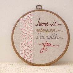 home is wherever i'm with you... embroidered wall art. $40.00, via Etsy.