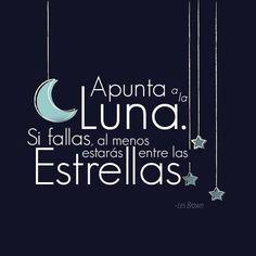 Apunta a la luna y si fallas, al menos estarás entre las estrellas. https://www.muakas.com http://www.gorditosenlucha.com/
