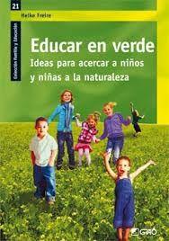 Educar en verde : ideas para acercar a niños y niñas a la naturaleza / Heike Freire Editorial, Reggio, Outdoor Play, Book Lovers, Maternity, Science, Baseball Cards, Education, Reading