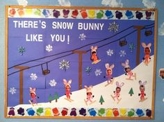 "Winter classroom bulletin board ""There is  Snow Bunny Like Us"""